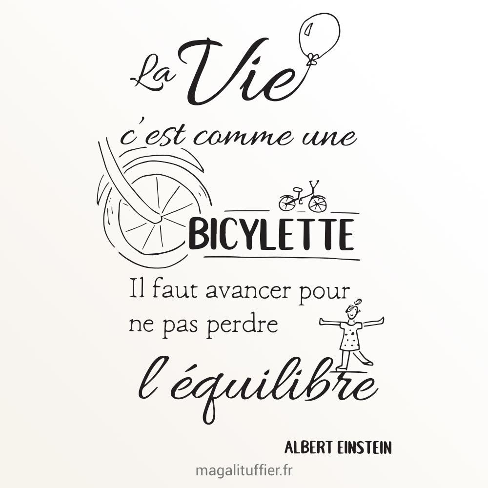 La vie c'est comme une bicyclette. Il faut avancer pour ne pas perdre l'équilibre (Albert Einstein)
