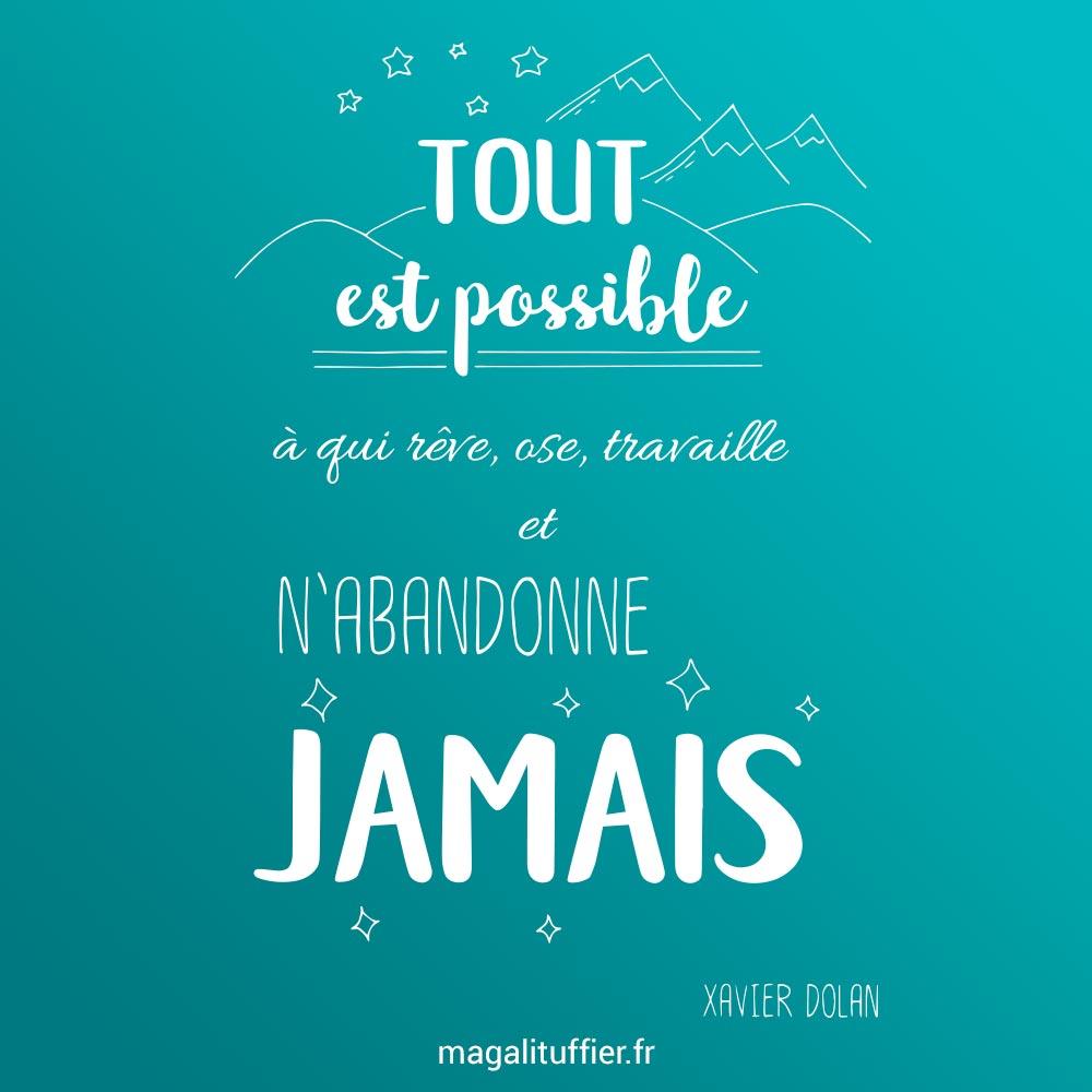 Tout est possible à qui rêve, ose, travaille et n'abandonne jamais (Xavier Dolan)