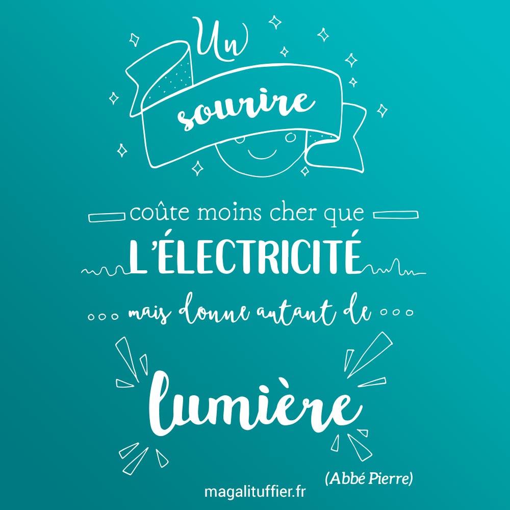 Un sourire coûte moins cher que l'électricité, mais donne autant de lumière. (Abbé Pierre)